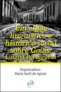 UM OLHAR LINGUÍSTICO E HISTÓRICO-SOCIAL SOBRE GOIÁS: <br>Língua Portuguesa