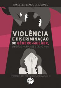 VIOLÊNCIA E DISCRIMINAÇÃO DE GÊNERO – MULHER, DIREITOS HUMANOS E CIDADANIA