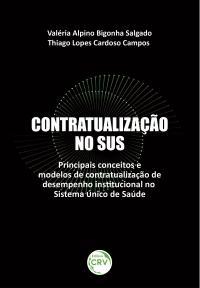 CONTRATUALIZAÇÃO NO SUS: <br>Principais conceitos e modelos de contratualização de desempenho institucional no Sistema Único de Saúde