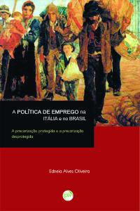 A POLÍTICA DE EMPREGO NA ITÁLIA E NO BRASIL:<br> a precarização protegida e a precarização desprotegida
