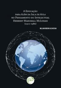 A EDUCAÇÃO PARA ALÉM DA SALA DE AULA NO PENSAMENTO DO INTELECTUAL HERBERT MARSHALL MCLUHAN (1911-1980)