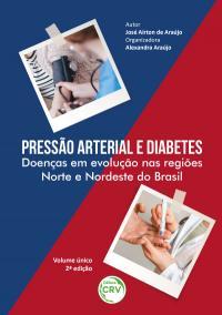 PRESSÃO ARTERIAL E DIABETES:<br> Doenças em evolução nas regiões Norte e Nordeste do Brasil <br> 2ª Edição – Revisada, ampliada e atualizada