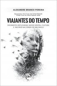 VIAJANTES DO TEMPO:<br> imigrantes-refugiadas, saúde mental, cultura e racismo na cidade de São Paulo