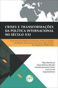 CRISES E TRANSFORMAÇÕES DA POLÍTICA INTERNACIONAL NO SÉCULO XXI: <br>Cinco anos de pesquisas do Programa de Pós-Graduação em Relações Internacionais da Universidade Federal de Uberlândia (PPGRI-UFU)
