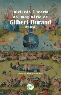 INICIAÇÃO À TEORIA DO IMAGINÁRIO DE GILBERT DURAND