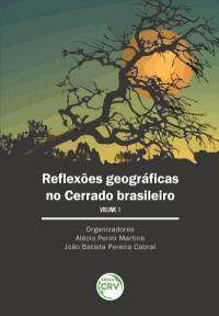 REFLEXÕES GEOGRÁFICAS NO CERRADO BRASILEIRO <br>Volume I