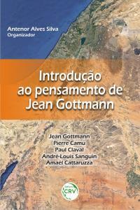 INTRODUÇÃO AO PENSAMENTO DE JEAN GOTTMANN