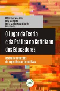 O LUGAR DA TEORIA E DA PRÁTICA NO COTIDIANO DOS EDUCADORES:<br> relatos e reflexões de experiências formativas
