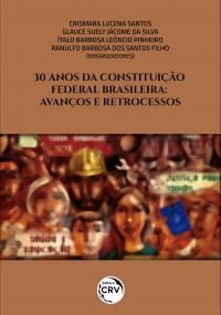 30 ANOS DA CONSTITUIÇÃO FEDERAL BRASILEIRA:<br> avanços e retrocessos