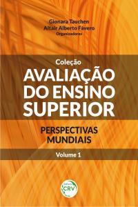 AVALIAÇÃO DO ENSINO SUPERIOR:<br> perspectivas mundiais - Volume I