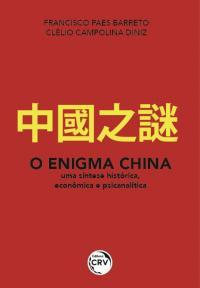 O ENIGMA CHINA:<br> uma síntese histórica, econômica e psicanalítica