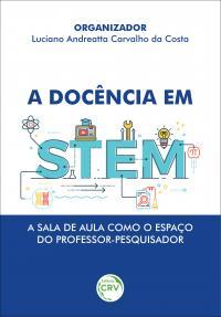 A DOCÊNCIA EM STEM: <br> A sala de aula como o espaço do professor-pesquisador