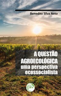 A QUESTÃO AGROECOLÓGICA:<br> uma perspectiva ecossocialista