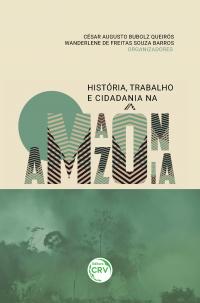 HISTÓRIA, TRABALHO E CIDADANIA NA AMAZÔNIA