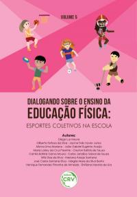 DIALOGANDO SOBRE O ENSINO DA EDUCAÇÃO FÍSICA: <br> esportes coletivos na escola <br>VOLUME 5