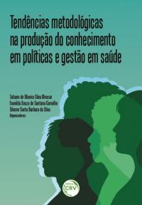 TENDÊNCIAS METODOLÓGICAS NA PRODUÇÃO DO CONHECIMENTO EM POLÍTICAS E GESTÃO EM SAÚDE