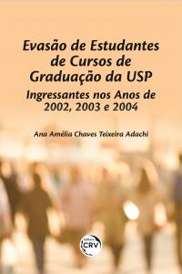 EVASÃO DE ESTUDANTES DE CURSOS DE GRADUAÇÃO DA USP – Ingressantes nos anos de 2002, 2003 e 2004