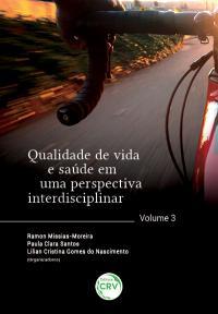 QUALIDADE DE VIDA E SAÚDE EM UMA PERSPECTIVA INTERDISCIPLINAR <br>Volume 3