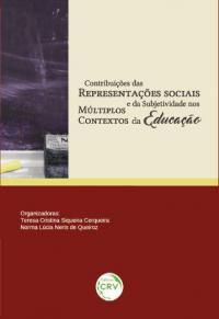 CONTRIBUIÇÕES DAS REPRESENTAÇÕES SOCIAIS E DA SUBJETIVIDADE NOS MÚLTIPLOS CONTEXTOS DA EDUCAÇÃO