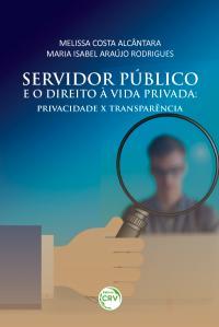 SERVIDOR PÚBLICO E O DIREITO À VIDA PRIVADA:<br> privacidade x transparência