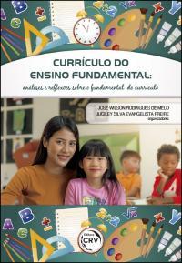 CURRÍCULO DO ENSINO FUNDAMENTAL:<br>análises e re&#64258;exões sobre o fundamental do currículo