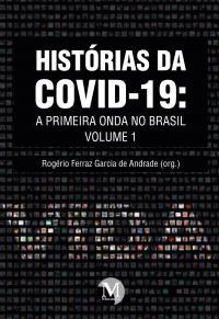 HISTÓRIAS DA COVID-19: <br>a primeira onda no Brasil <br><br>Coleção Histórias da COVID-19 - Volume 1