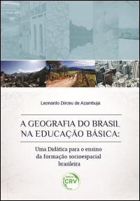 A GEOGRAFIA DO BRASIL NA EDUCAÇÃO BÁSICA:<br>uma didática para o ensino da formação socioespacial brasileira