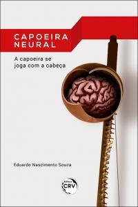 CAPOEIRA NEURAL: <br>A capoeira se joga com a cabeça