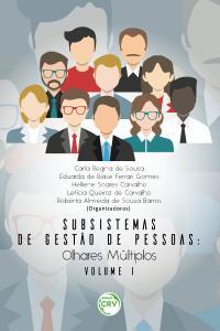 SUBSISTEMAS DE GESTÃO DE PESSOAS:<br>olhares múltiplos<br>(Volume I)