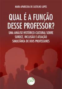 QUAL É A FUNÇÃO DESSE PROFESSOR? <br>Uma análise histórico-cultural sobre surdez, inclusão e atuação simultânea de dois professores