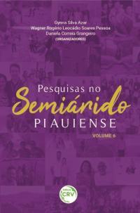 PESQUISAS NO SEMIÁRIDO PIAUIENSE <BR>Volume 6