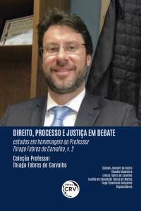 DIREITO, PROCESSO E JUSTIÇA EM DEBATE: <br>estudos em homenagem ao professor Thiago Fabres de Carvalho <br>VOLUME 2 <br>Coleção Professor Thiago Fabres de Carvalho