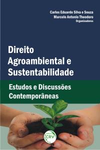 DIREITO AGROAMBIENTAL E SUSTENTABILIDADE: <br>estudos e discussões contemporâneas
