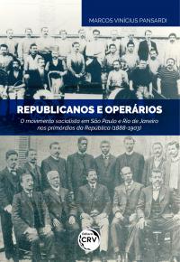 REPUBLICANOS E OPERÁRIOS: <br> o movimento socialista em São Paulo e Rio de Janeiro nos primórdios da República (1888-1903)