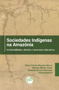 SOCIEDADES INDÍGENAS NA AMAZÔNIA:<br> territorialidades, história e processos educativos