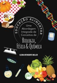EDUCAÇÃO ALIMENTAR:<br> uma abordagem integrada de conceitos de Biologia, Física e Química