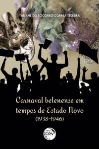CARNAVAL BELENENSE EM TEMPOS DE ESTADO NOVO (1938-1946)