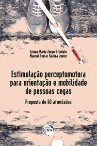 ESTIMULAÇÃO PERCEPTOMOTORA PARA ORIENTAÇÃO E MOBILIDADE DE PESSOAS CEGAS: <br>proposta de 60 atividades