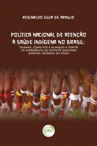 POLÍTICA NACIONAL DE ATENÇÃO À SAÚDE INDÍGENA NO BRASIL:  <br>dilemas, conflitos e alianças a partir da experiência do Distrito Sanitário Especial Indígena do Xingu