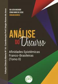 ANÁLISE DO DISCURSO AFINIDADES EPISTÊMICAS FRANCO-BRASILEIRAS (Tomo II) <br>Coleção Ciência Aberta Nº 16