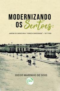 "MODERNIZANDO OS SERTÕES:  <br>Jardim do Seridó-RN a ""Veneza Seridoense"" – 1917-1930"
