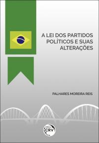 A LEI DOS PARTIDOS POLÍTICOS E SUAS ALTERAÇÕES