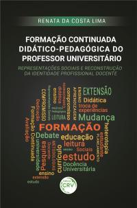 FORMAÇÃO CONTINUADA DIDÁTICOPEDAGÓGICA DO PROFESSOR UNIVERSITÁRIO: <br>representações sociais e reconstrução da identidade profissional docente
