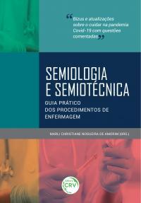 SEMIOLOGIA E SEMIOTÉCNICA:<br> guia prático dos procedimentos de enfermagem