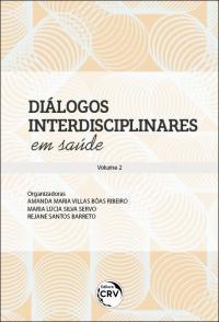 DIÁLOGOS INTERDISCIPLINARES EM SAÚDE <br>Coleção Diálogos Interdisciplinares em Saúde - Volume 2