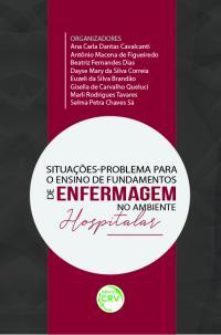 SITUAÇÕES-PROBLEMA PARA O ENSINO DE FUNDAMENTOS DE ENFERMAGEM NO AMBIENTE HOSPITALAR