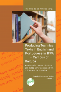 PRODUCING TECHNICAL TEXTS IN ENGLISH AND PORTUGUESE IN IFPA – CAMPUS OF ITAITUBA <br>PRODUZINDO TEXTOS TÉCNICOS EM INGLÊS E PORTUGUÊS NO IFPA – CAMPUS DE ITAITUBA<br> Coleção Produzindo Textos – Volume 1