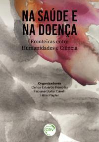 NA SAÚDE E NA DOENÇA:<br> Fronteiras entre Humanidades e Ciência