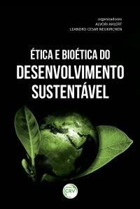 ÉTICA E BIOÉTICA DO DESENVOLVIMENTO SUSTENTÁVEL