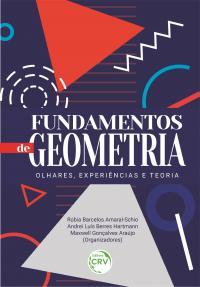 FUNDAMENTOS DE GEOMETRIA:<br> olhares, experiências e teoria